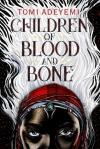 Children of Blood and Bone - Tomi Adeyemi